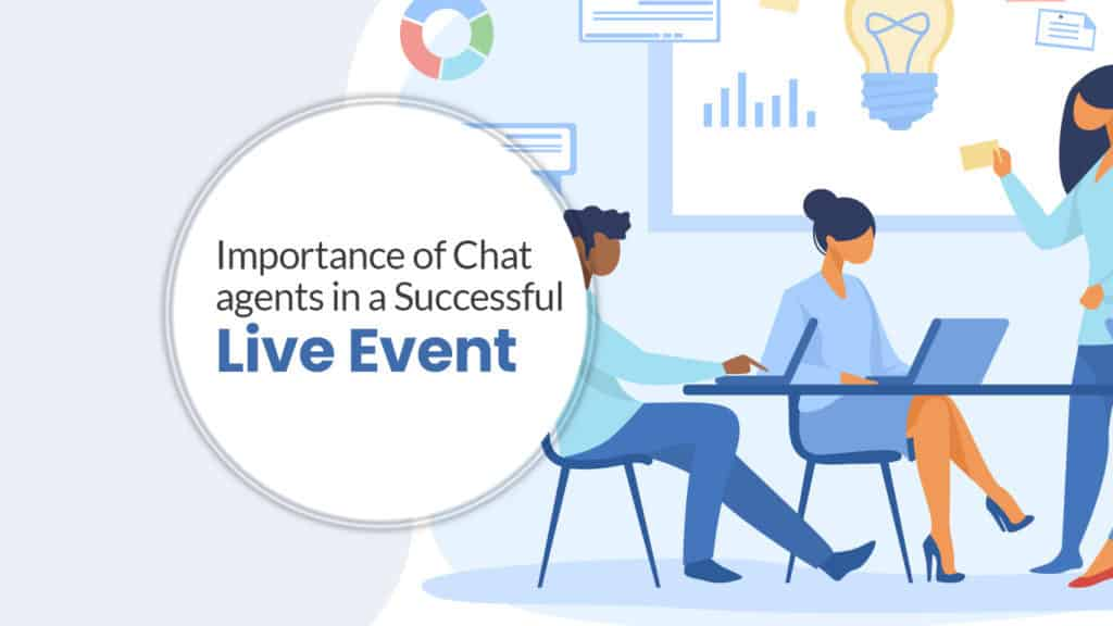 Importance of Chat agents in a Successful Live Event